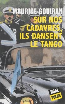 Sur nos cadavres, ils dansent le tango - MauriceGouiran