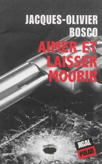 Aimer et laisser mourir - Jacques-OlivierBosco