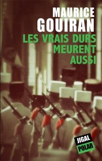 Les vrais durs meurent aussi - MauriceGouiran