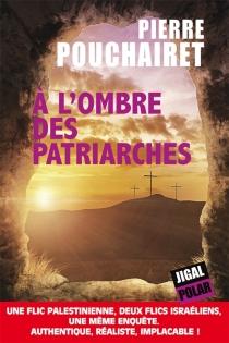 A l'ombre des patriarches - PierrePouchairet