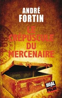 Le crépuscule du mercenaire - AndréFortin