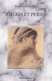 Lucius et Persis - RosariaMorales
