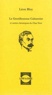 Le gentilhomme cabaretier| Suivi de Le choix suprême| Le père des convalescents - LéonBloy