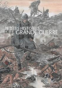 Petites histoires de la Grande Guerre - Kris