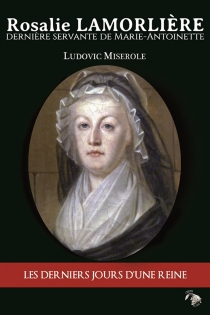 Rosalie Lamorlière, dernière servante de Marie-Antoinette - LudovicMiserole
