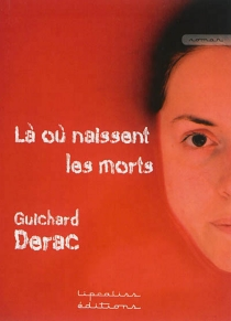 Là où naissent les morts - GuichardDerac