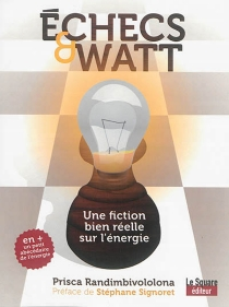 Echecs et watt : une fiction bien réelle sur l'énergie - PriscaRandimbivololona