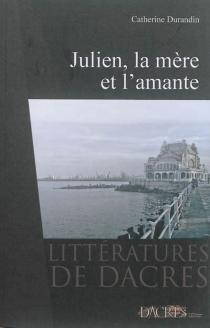 Julien, la mère et l'amante - CatherineDurandin