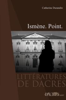 Ismène : point - CatherineDurandin