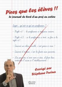 Pires que les élèves ! : le journal de bord d'un prof en colère - StéphaneFurina