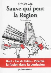 Sauve qui peut la région : politique-fiction - MyriamCau