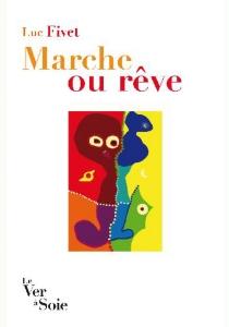 Marche ou rêve - LucFivet