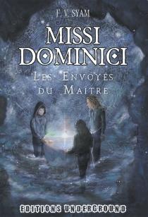 Missi Dominici : les envoyés du maître - F.V.Syam