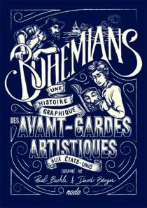 Bohemians : une histoire graphique des avant-gardes artistiques aux Etats-Unis - DavidBerger