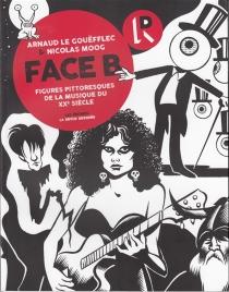 Face B : figures pittoresques de la musique du XXe siècle - ArnaudLe Gouëfflec