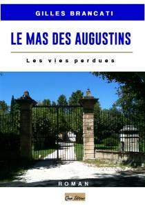Le mas des Augustins : les vies perdues - GillesBrancati