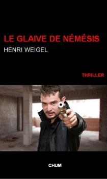 Le glaive de Némésis : l'héritage : thriller - HenriWeigel