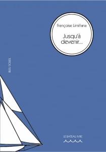 Jusqu'à devenir... - FrançoiseLiminana