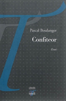 Confiteor : carnets : 2012-2013 - PascalBoulanger