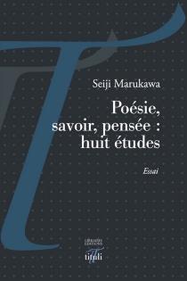 Poésie, savoir, pensée : huit études : essai - SeijiMarukawa