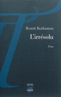 L'irrésolu : prose - BenoîtBenhamou