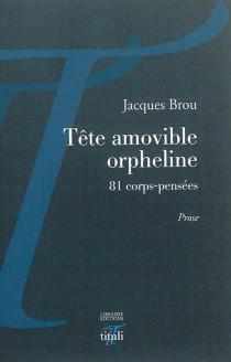 Tête amovible orpheline : 81 corps-pensées - JacquesBrou