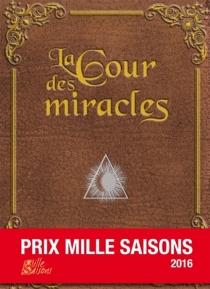 La cour des miracles : prix Mille saisons 2016 -