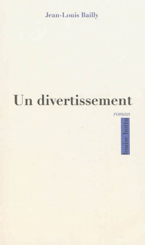Un divertissement - Jean-Louis Bailly