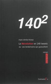 140(2) : la révolution des 140 tweets ou Les lendemains qui gazouillent - Marc-EmileThinez
