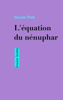 L'équation du nénuphar - PascalePetit
