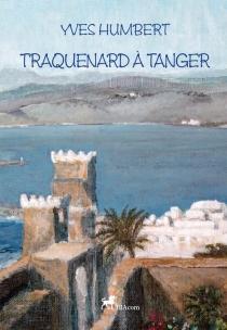 Traquenard à Tanger - YvesHumbert