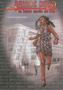 Ariane Dabo : la lance opale de feu - GuillaumeDelacour