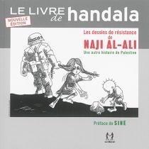 Le livre de Handala : les dessins de résistance de Naji al-Ali ou Une autre histoire de Palestine - NajiAli
