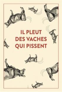 Il pleut des vaches qui pissent : 300 accidents d'expression : une seule victime, la langue française... - EmmanuelBlervaque