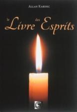 Le livre des esprits : contenant les principes de la doctrine spirite sur l'immortalité de l'âme, la nature des esprits et leurs rapports avec les hommes... : selon l'enseignement donné par les esprits supérieurs à l'aide de divers médiums - Allan Kardec