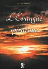 L'Evangile selon le spiritisme : contenant l'explication des maximes morales du Christ, leur concordance avec le spiritisme et leur application aux diverses positions de la vie - Allan Kardec