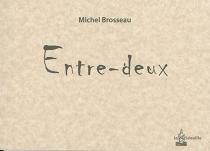 Entre-deux - MichelBrosseau