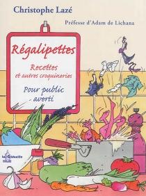 Régalipettes : recettes et autres croquineries - ChristopheLazé