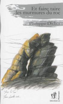 Et faire taire les murmures du roc - PhilippeDidier