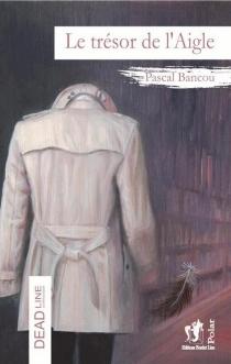 Le trésor de l'aigle - PascalBancou