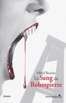 Le sang de Robespierre : texte intégral - AlfredBoudry