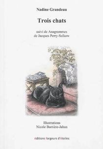 Trois chats  Suivi de Anagrammes - NadineGrandeau