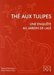 Thé aux tulipes : une enquête au jardin de Lalé - Marie-ThérèseAllain