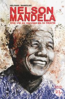Nelson Mandela : une vie au service de la liberté - SankhaBanerjee