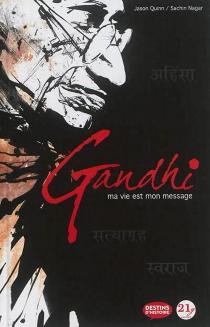 Gandhi : ma vie est mon message - SachinNagar