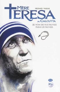 Mère Teresa de Calcutta : au nom des plus pauvres parmi les pauvres - LewisHelfand