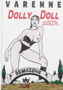 Dolly doll : la véridique histoire d'une nymphomane 2.0 - AlexVarenne