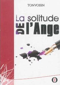 La solitude de l'ange - Tonvoisin deLa Garlée