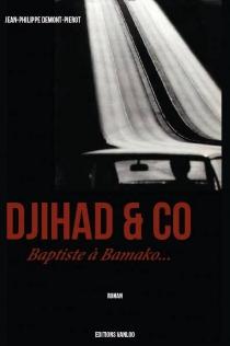Djihad et co : baptiste à Bamako - Jean-PhilippeDemont-Pierot