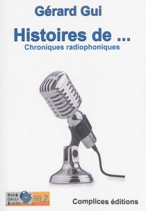 Histoires de... : chroniques radiophoniques - GérardGui